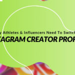Why Athletes & Influencers Need To Switch To Instagram's Creator (or Business) Profiles